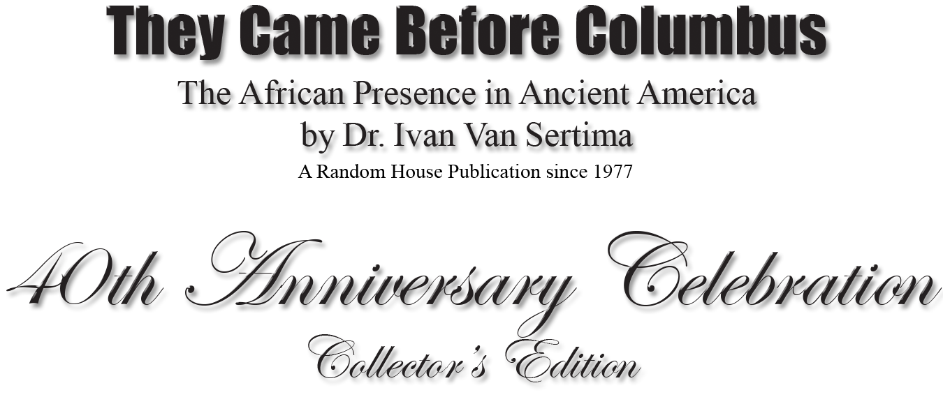 they came before columbus by ivan van sertima essay I read they came before columbus: the african presence in ancient america by ivan van sertima i wasn't halfway through this book and i was thoroughly offended, but i finished it just to hear their point of view.